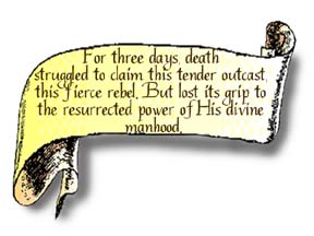"""A scroll graphic that reads, For three days, death struggled to claim this tender outcast, this fierce rebel. But, lost its grip to the resurrected power of His divine manhood."""""""