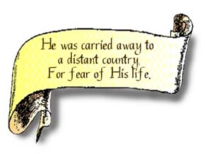"""A scroll graphic that reads, He was carried away to a distant country, for fear of His life."""""""