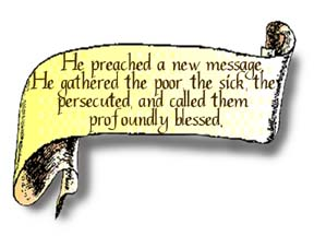 A scroll graphic that reads, He preached a new message. He gathered the poor, the sick, they persecuted, and called them profoundly blessed.
