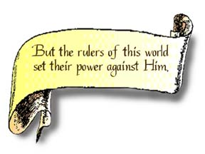 A graphic of a scroll that reads, But the rulers of this world set their power against Him.