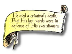 A scroll graphic that reads, He died a criminal's death; but His last words were in defense of His executioners.""