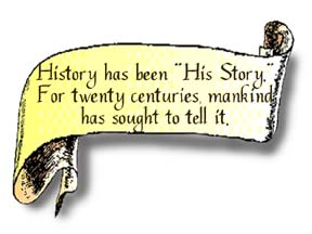 A scroll graphic that reads, History has been 'His Story'! For twenty centuries mankind has sought to tell it.""