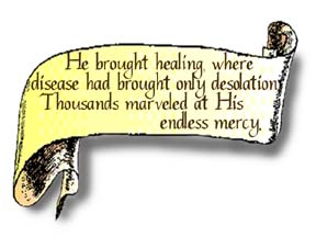 A scroll graphic that reads, He brought healing where disease had brought only desolation. Thousands marveled at His endless mercy.""