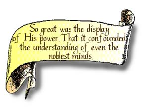 A scroll graphic that reads, So great was the display of His power, that it confounded the understanding of even the noblest minds.